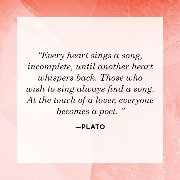 "<p>""Every heart sings a song, incomplete, until another heart whispers back. Those who wish to sing always find a song. At the touch of a lover, everyone becomes a poet.""</p>"