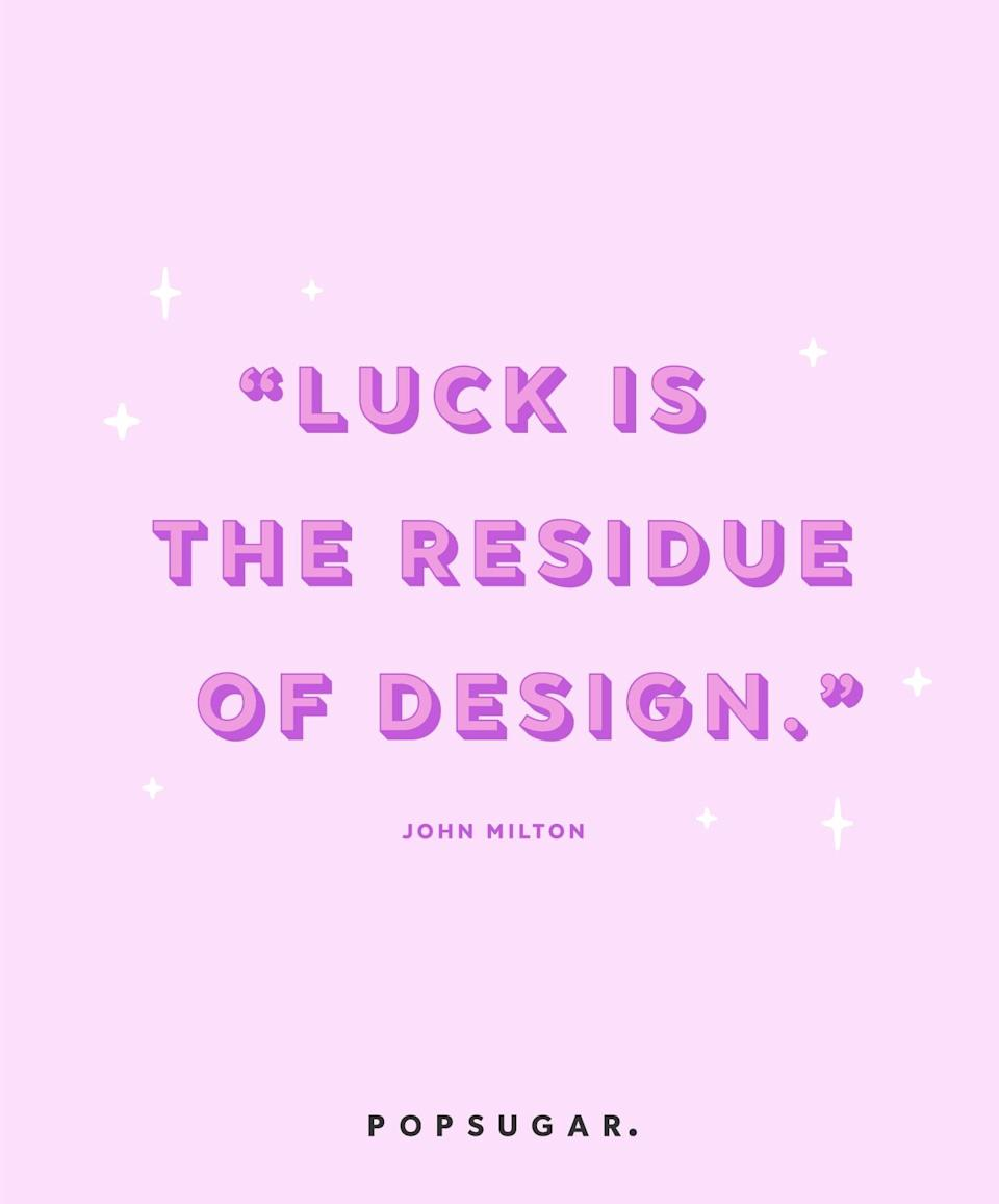 """<p><b>Quote:</b></p> <p>""""Luck is the residue of design.""""</p> <p><strong>Lesson to learn:</strong></p> <p>Many things don't happen by chance. You can work to make your own luck with smart planning and effort.</p>"""