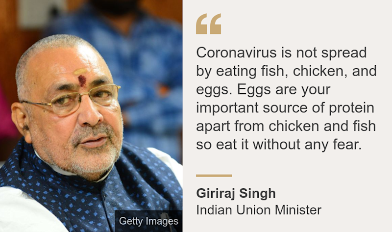 """""""Coronavirus is not spread by eating fish, chicken, and eggs. Eggs are your important source of protein apart from chicken and fish so eat it without any fear."""", Source: Giriraj Singh, Source description: Indian Union Minister, Image:"""