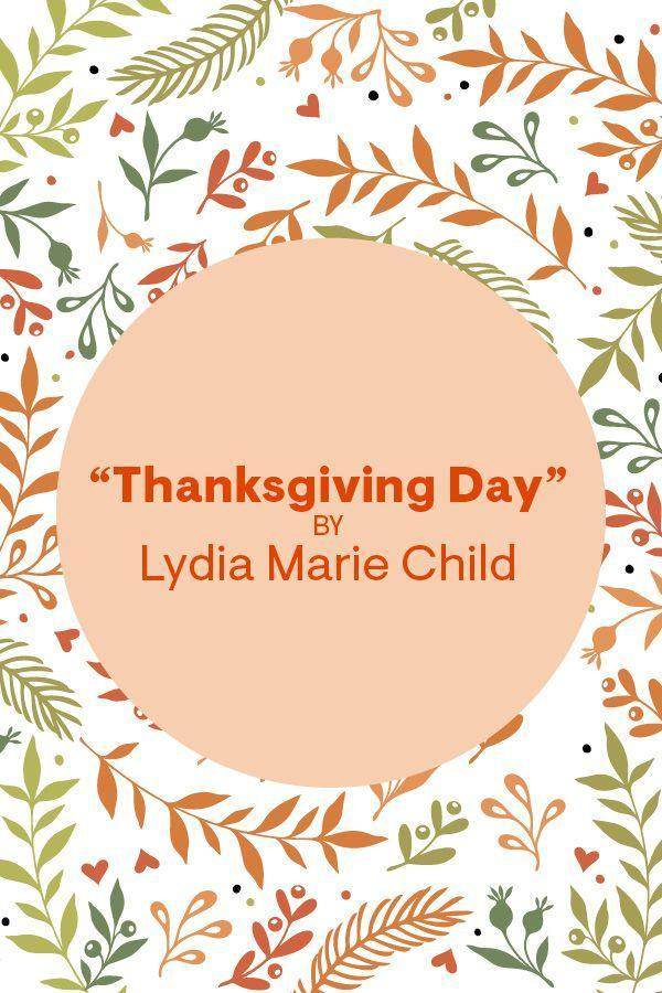 """<p>""""Over the river and through the wood, <br> To have first-rate play.<br> Hear the bells ring, <br> """"Ting-a-ling-ding!""""<br> Hurrah for Thanksgiving Day!""""<br></p><p>Read the full poem on <a href=""""https://www.poetryfoundation.org/poems/42918/thanksgiving-day"""" rel=""""nofollow noopener"""" target=""""_blank"""" data-ylk=""""slk:Poetry Foundation"""" class=""""link rapid-noclick-resp"""">Poetry Foundation</a>. </p>"""