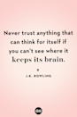<p>Never trust anything that can think for itself if you can't see where it keeps its brain.</p>