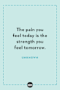 <p>The pain you feel today is the strength you feel tomorrow.</p>