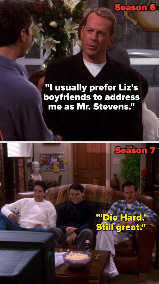 The guys in Friends loved Die Hard, but Bruce Willis happens to play Ross's girlfriend's dad.