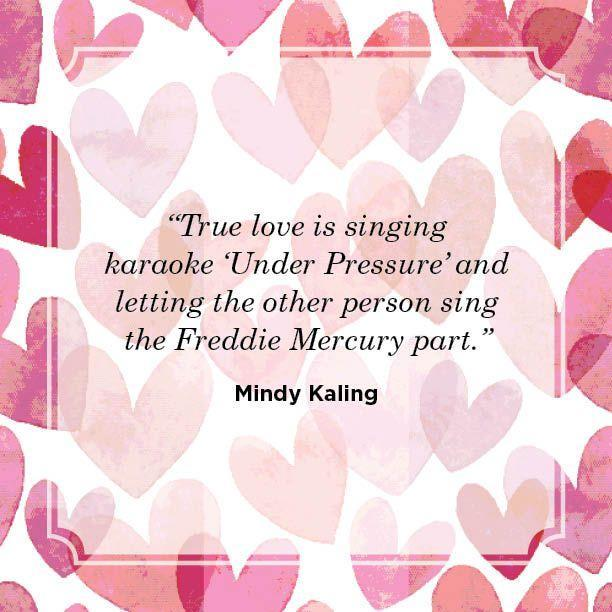 "<p>""True love is singing karaoke 'Under Pressure' and letting the other person sing the Freddie Mercury part.""</p>"