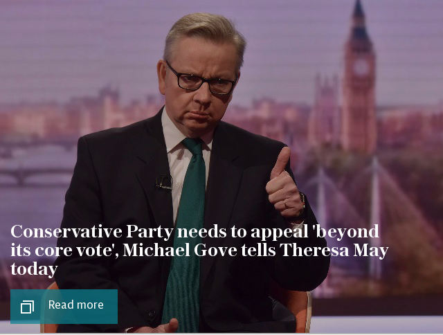 Conservative Party needs to appeal 'beyond its core vote', Michael Gove tells Theresa May today