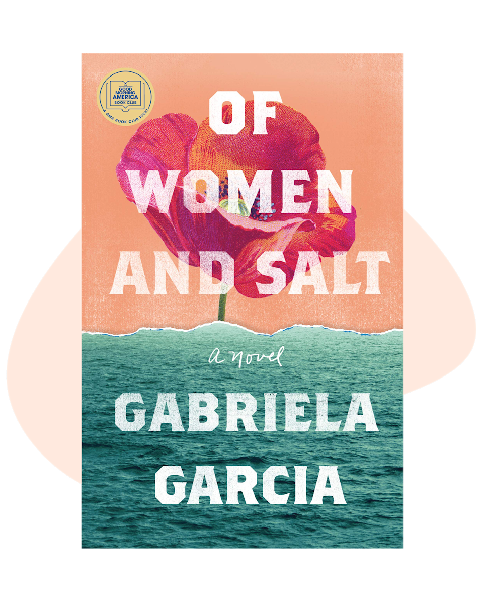 """An instant New York Times best-seller, Gabriela Garcia's <em>Of Salt Women and Salt</em> is a page turner that weaves together the stories of a daughter's choice, a mother's motivation, and a family legacy. $26.99, Amazon. <a href=""""https://www.amazon.com/Women-Salt-Gabriela-Garcia/dp/1250776686"""" rel=""""nofollow noopener"""" target=""""_blank"""" data-ylk=""""slk:Get it now!"""" class=""""link rapid-noclick-resp"""">Get it now!</a>"""