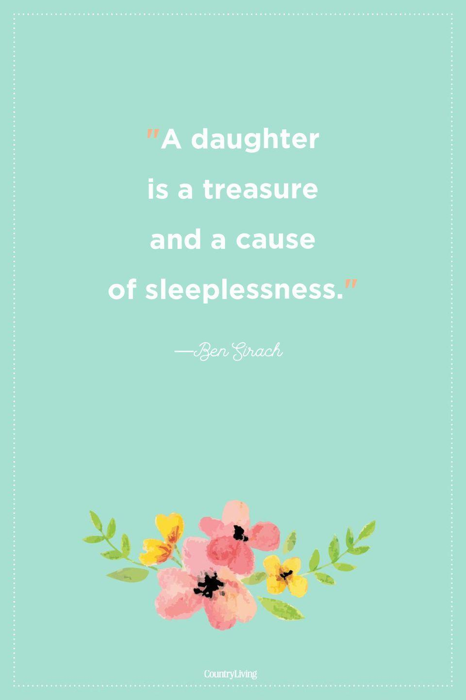 """<p>""""A daughter is a treasure and a cause of sleeplessness.""""</p>"""