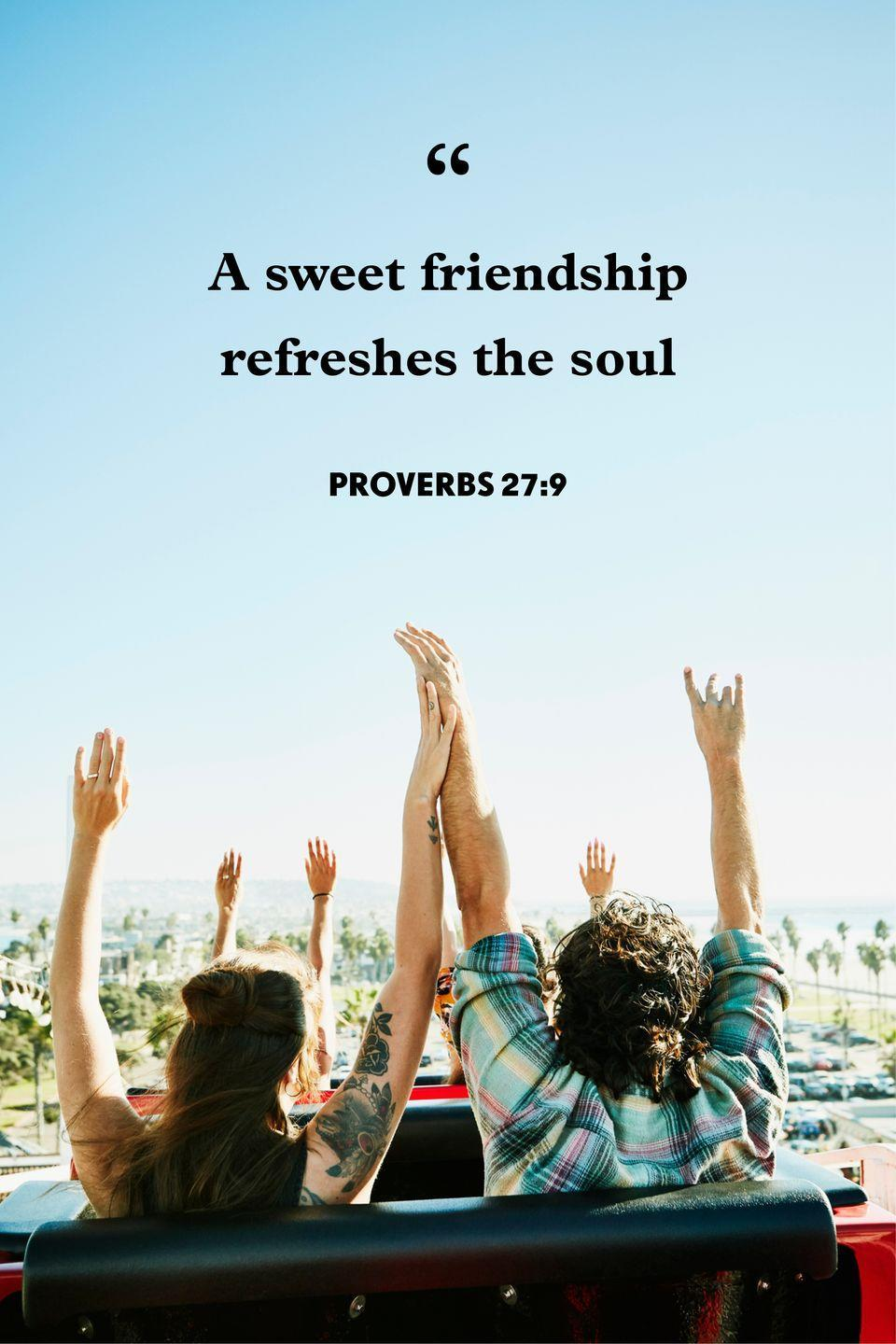"<p>""A sweet friendship refreshes the soul.""</p>"