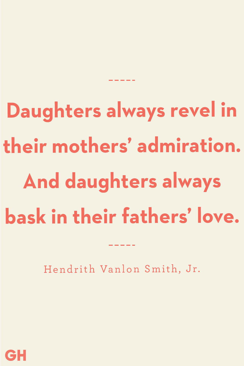 <p>Daughters always revel in their mothers' admiration. And daughters always bask in their fathers' love.</p>