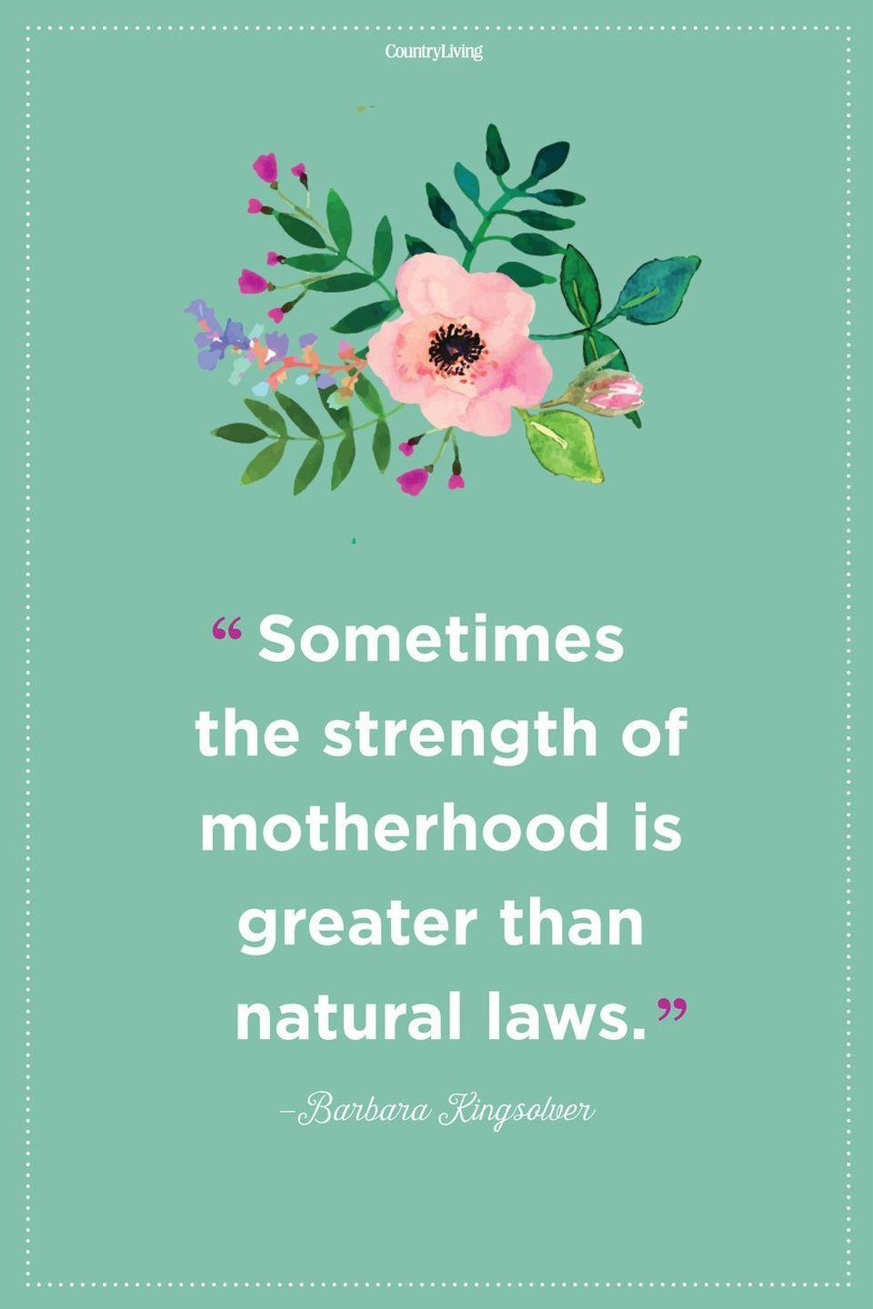"""<p>""""Sometimes the strength of motherhood is greater than natural laws.""""</p>"""