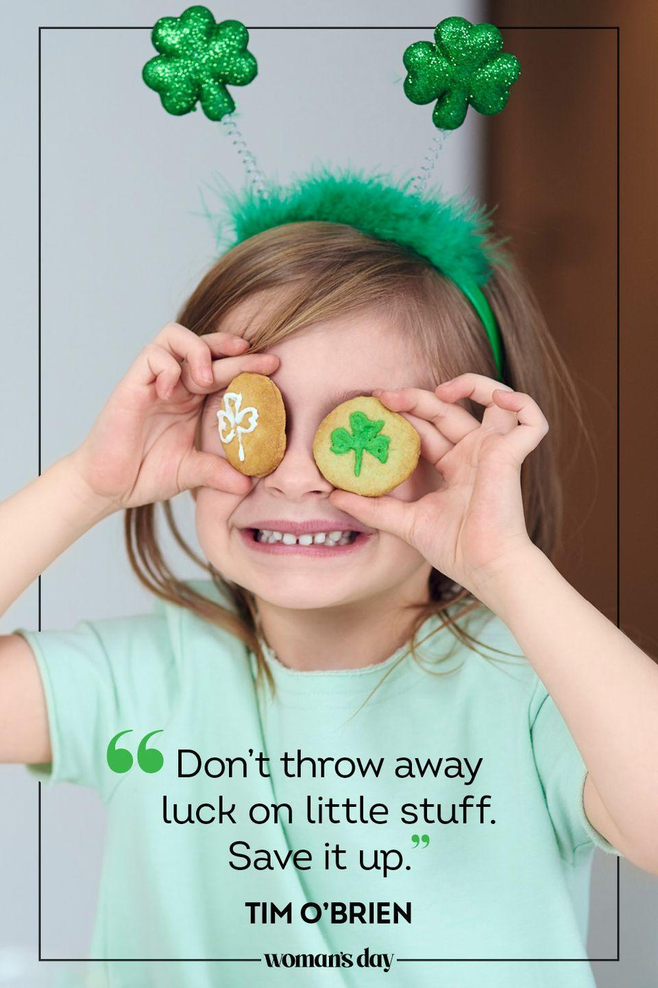 """<p>""""Don't throw away luck on little stuff. Save it up."""" — Tim O'Brien</p>"""