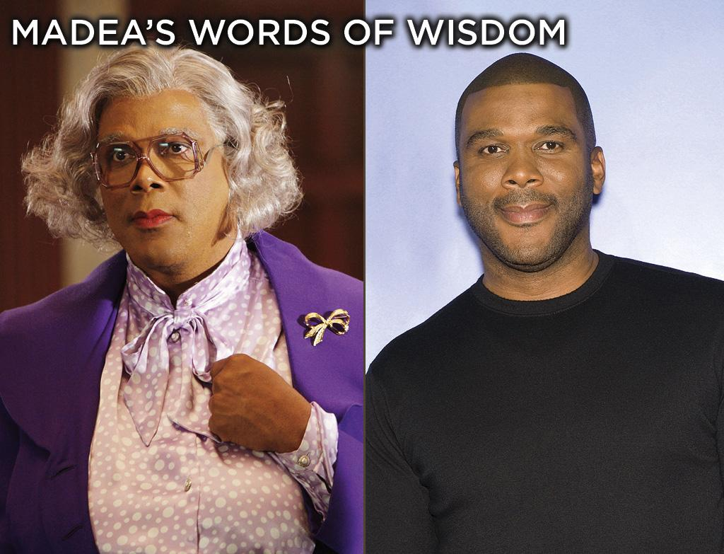 """<a href=""""http://movies.yahoo.com/movie/contributor/1808615686"""">Tyler Perry</a>'s alter-ego Madea is the grey-haired matriarch of the Simmons clan who is just as likely to drop off-colored pearls of wisdom as she is to pull a gun.   Perry has credited his mother, Willie Maxine Perry, as the inspiration for his character. With the news of her recent passing, let's look back at some of Madea's best quotes."""