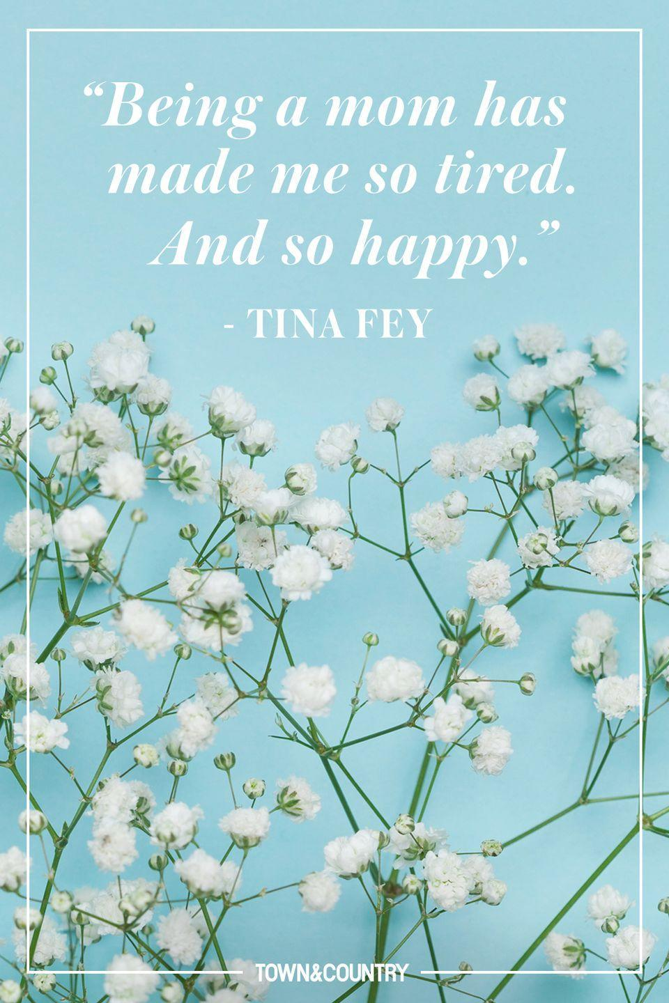 """<p>""""Being a mom has made me so tired. And so happy.""""</p><p>- Tina Fey</p>"""