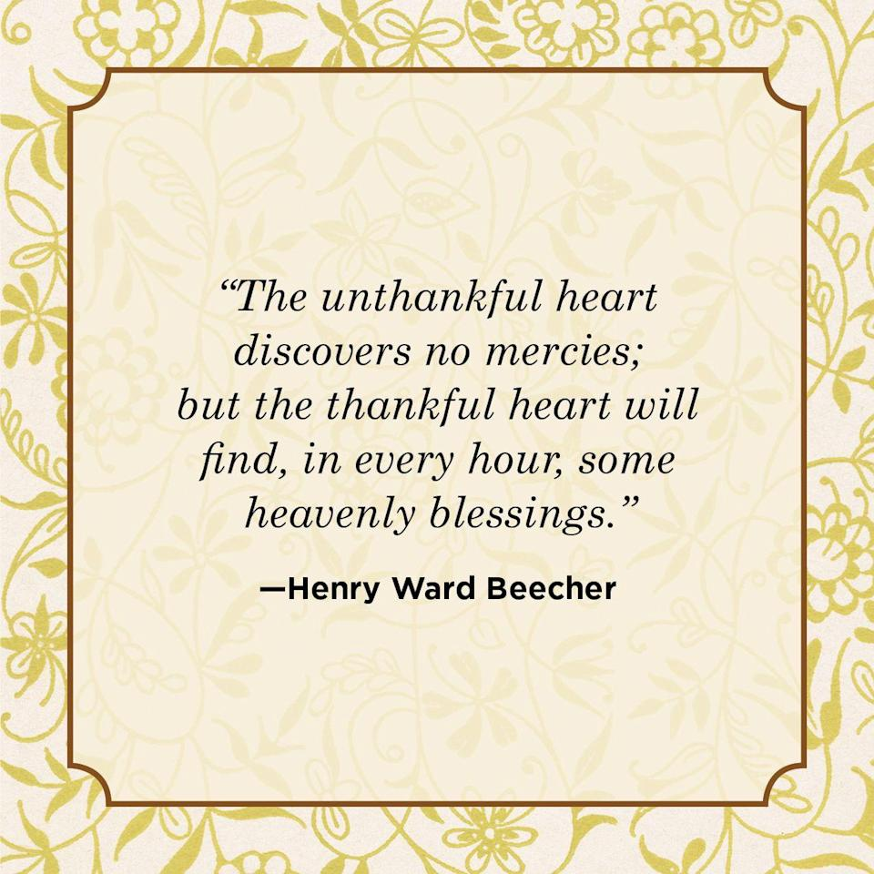 "<p>""The unthankful heart discovers no mercies; but the thankful heart will find, in every hour, some heavenly blessings.""</p>"