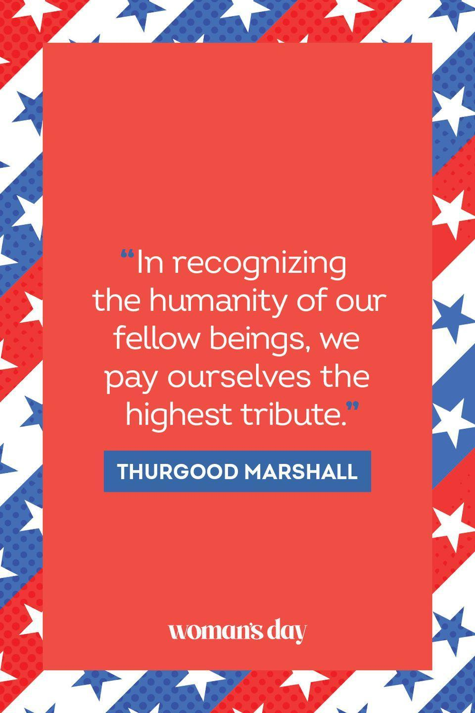 """<p>In recognizing the humanity of our fellow beings, we pay ourselves the highest tribute."""" </p><p>__________________________________________________________</p><p><a href=""""https://subscribe.hearstmags.com/subscribe/womansday/253396?source=wdy_edit_article"""" rel=""""nofollow noopener"""" target=""""_blank"""" data-ylk=""""slk:Subscribe to Woman's Day"""" class=""""link rapid-noclick-resp"""">Subscribe to Woman's Day</a> today and get <strong>73% off your first 12 issues</strong>. And while you're at it, <a href=""""https://subscribe.hearstmags.com/circulation/shared/email/newsletters/signup/wdy-su01.html"""" rel=""""nofollow noopener"""" target=""""_blank"""" data-ylk=""""slk:sign up for our FREE newsletter"""" class=""""link rapid-noclick-resp"""">sign up for our FREE newsletter</a> for even more of the Woman's Day content you want.</p>"""