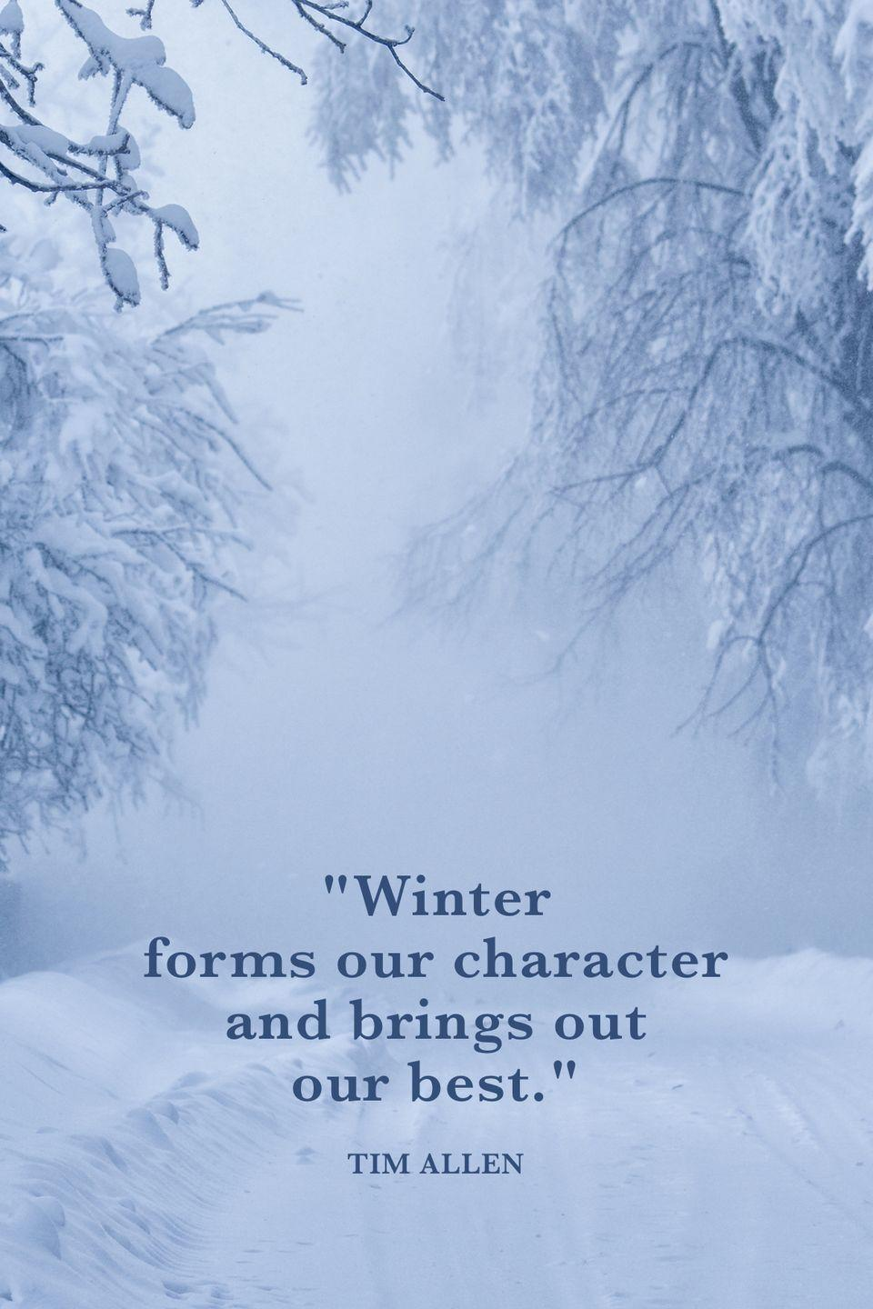 "<p>""Winter forms our character and brings out our best.""</p>"