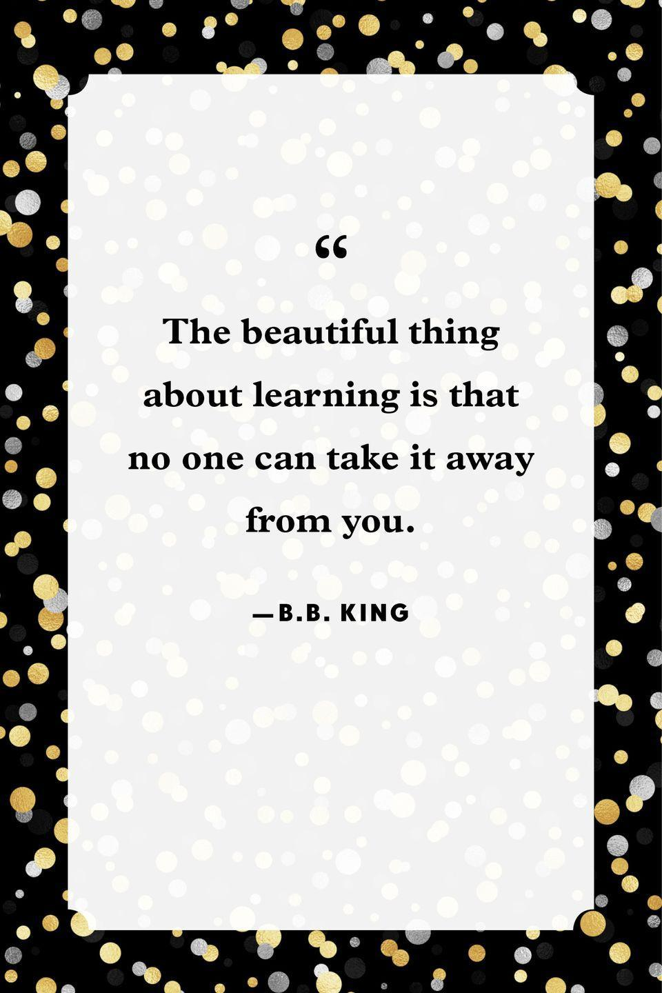"""<p>""""The beautiful thing about learning is that no one can take it away from you.""""</p>"""