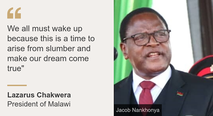 """""""We all must wake up because this is a time to arise from slumber and make our dream come true"""""""", Source: Lazarus Chakwera, Source description: President of Malawi, Image: Lazarus Chakwera"""
