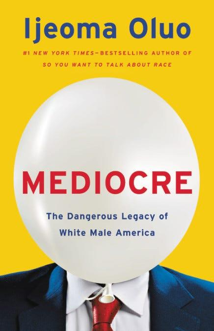 """""""Mediocre (The Dangerous Legacy of White Male America),"""" by Ijeoma Oluo."""