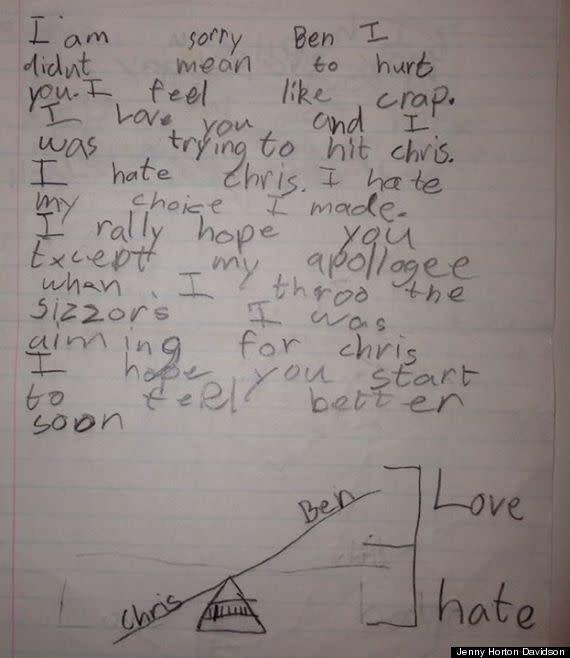 "<strong>Author</strong>: Zachary <strong>Age</strong>: 8 <a href=""http://www.huffingtonpost.com/2014/01/15/cute-kid-note-of-the-day-i-am-sorry-ben_n_4604175.html?utm_hp_ref=kid-note-of-the-day"" rel=""nofollow noopener"" target=""_blank"" data-ylk=""slk:Click here to read the full note"" class=""link rapid-noclick-resp""><em>Click here to read the full note</em></a>"