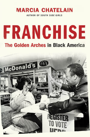 """This cover image released by Liveright/Norton shows """"Franchise: The Golden Arches in Black America"""" by Marcia Chatelain, winner of the Pulitzer Prize for History. (Liveright/Norton via AP)"""