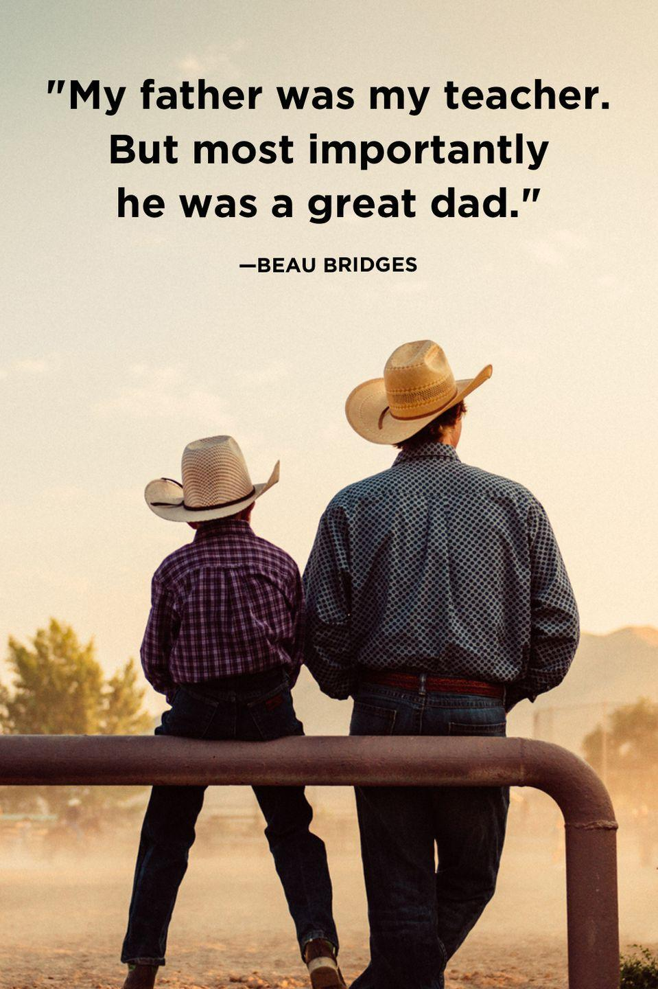 """<p>""""My father was my teacher. But most importantly he was a great dad.""""</p>"""