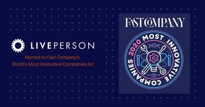 LivePerson, Inc. (Nasdaq: LPSN), a global leader in conversational solutions, has been named to Fast Company's prestigious annual list of the World's Most Innovative Companies for 2020.