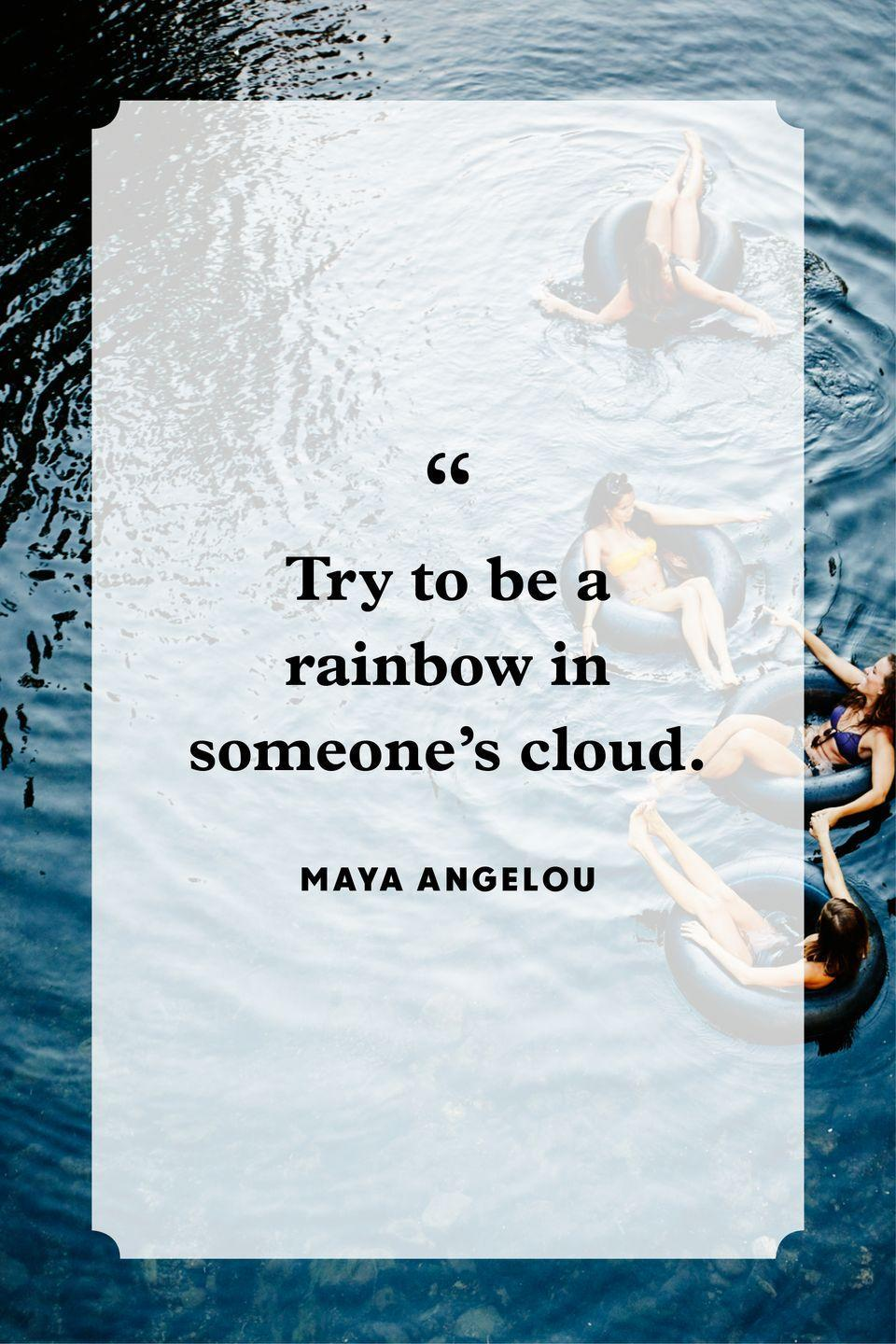 "<p>""Try to be a rainbow in someone's cloud.""</p>"