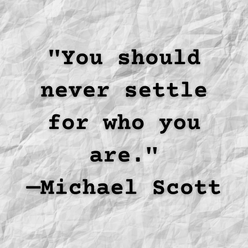 """Michael Scott quote: You should never settle for who you are."""""""