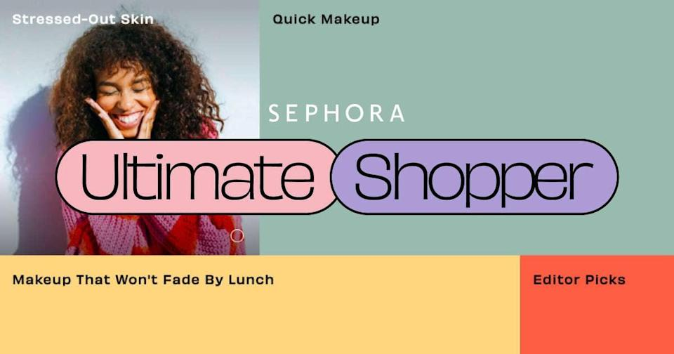 """<p>Still not sure where to turn for the skin care that will suit your specific needs? Well, head over to the <a href=""""https://www.popsugar.com/sephora-ultimate-shopper"""" class=""""link rapid-noclick-resp"""" rel=""""nofollow noopener"""" target=""""_blank"""" data-ylk=""""slk:Sephora Ultimate Shopper"""">Sephora Ultimate Shopper</a>, where you can find editor-curated picks for everything from glowy skin essentials to clean beauty you can feel good about.</p>"""