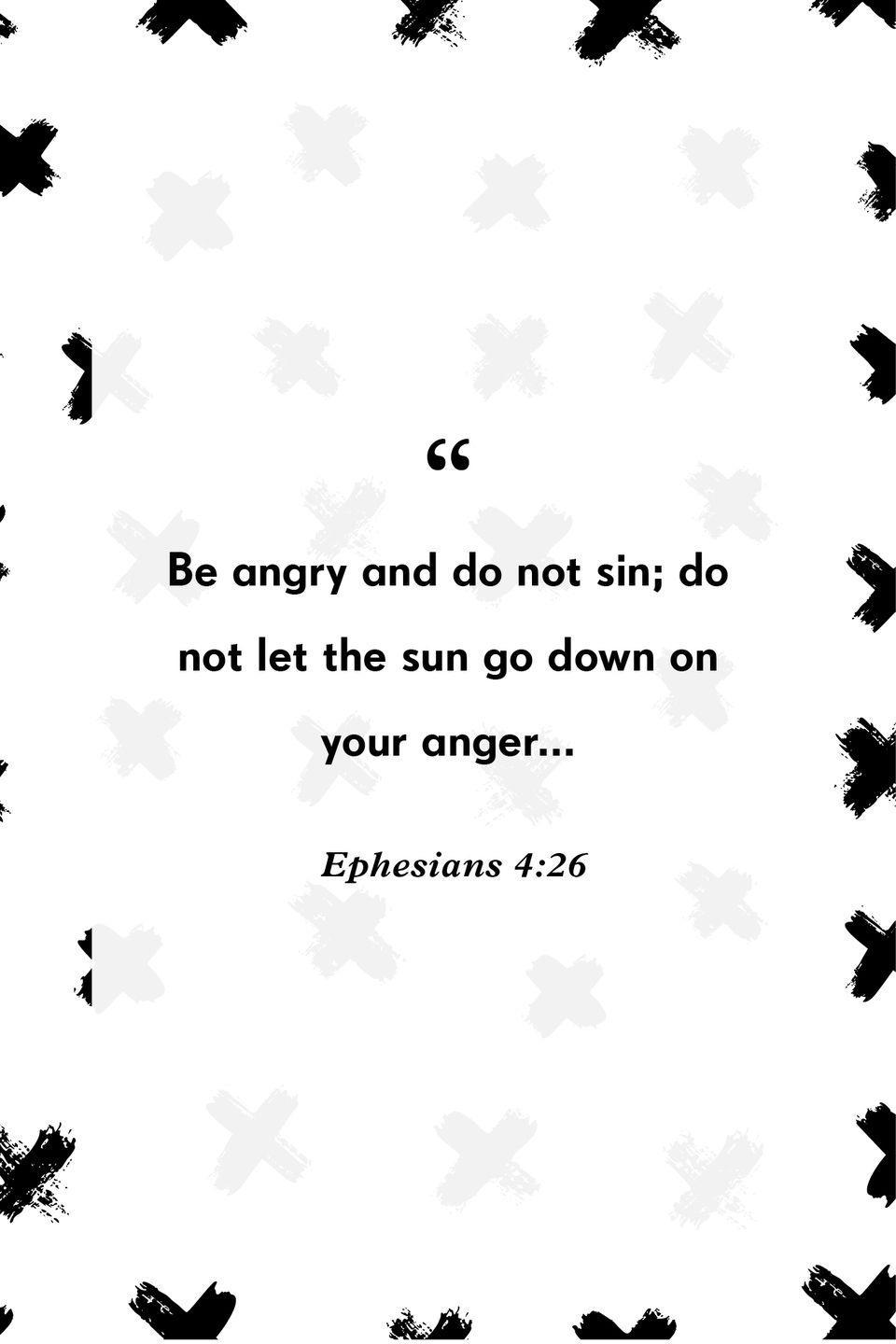 """<p>""""Be angry and do not sin; do not let the sun go down on your anger...""""</p>"""