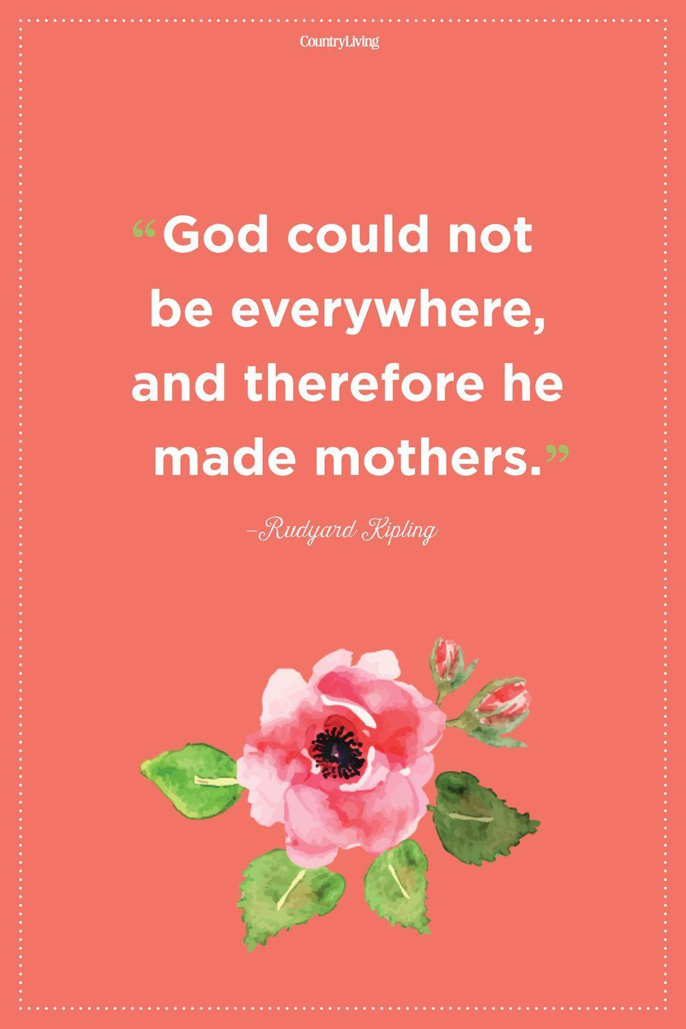 "<p>""God could not be everywhere, and therefore he made mothers."" </p>"