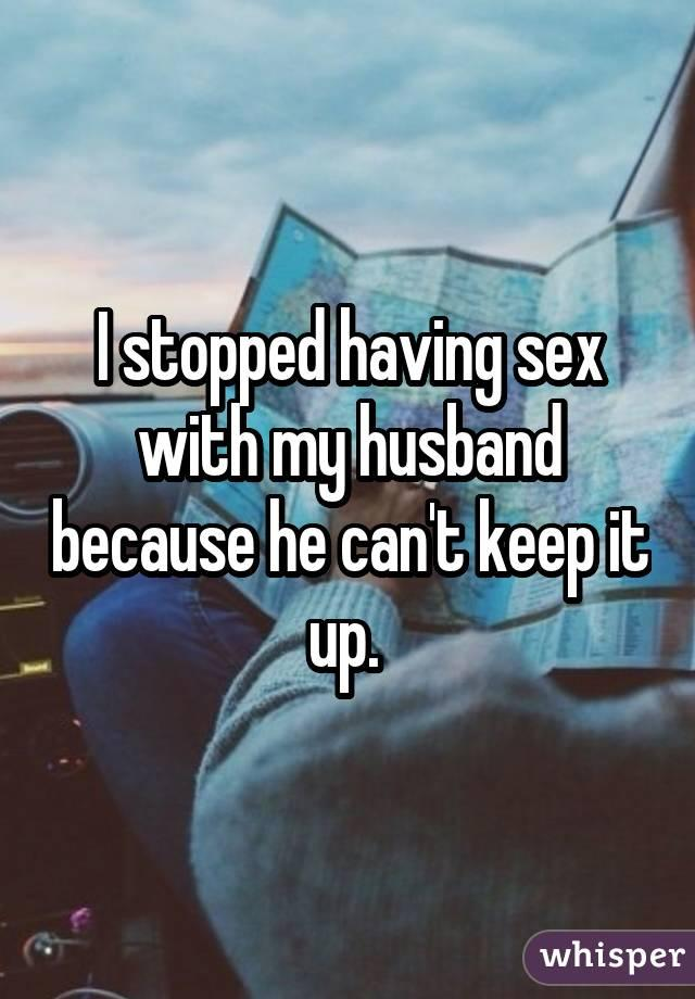 Sex cant keep it up