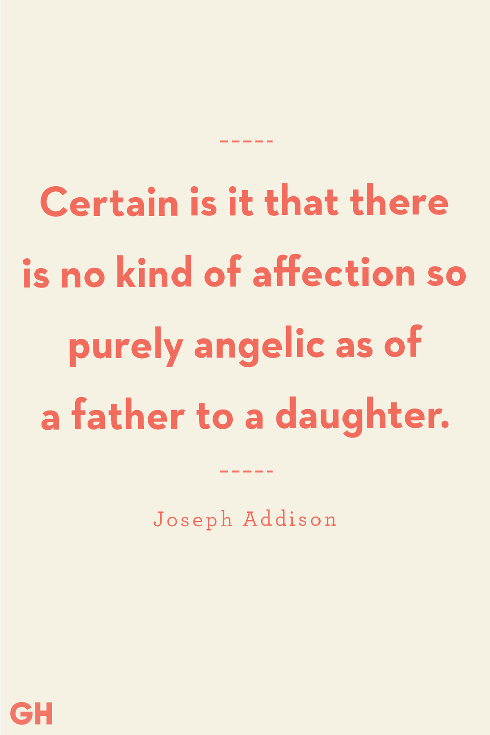 <p>Certain is it that there is no kind of affection so purely angelic as of a father to a daughter.</p>
