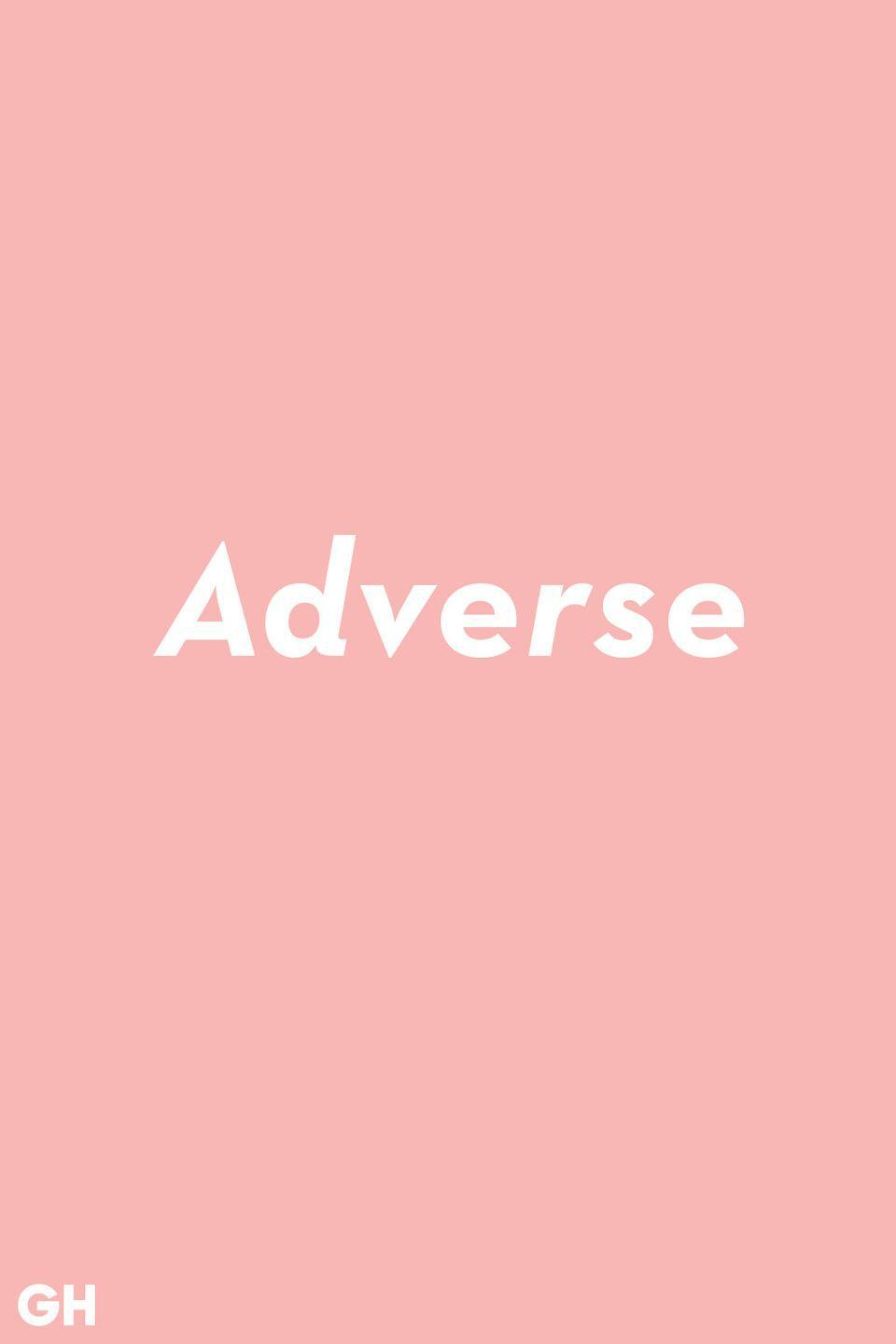 """<p>The common mix up is interchanging """"adverse"""" and """"averse."""" <strong>Adverse</strong> is used to describe something bad or harmful like an """"adverse reaction."""" Without that d, the word means against.</p>"""