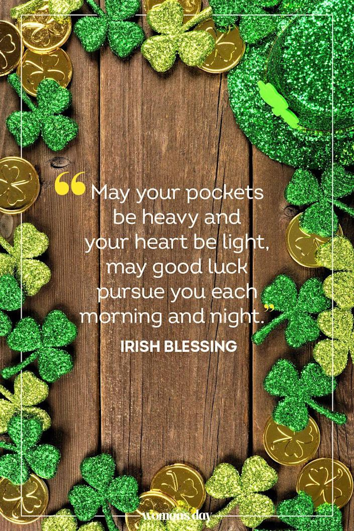 "<p>""May your pockets be heavy and your heart be light, may good luck pursue you each morning and night."" — Irish Blessing</p>"