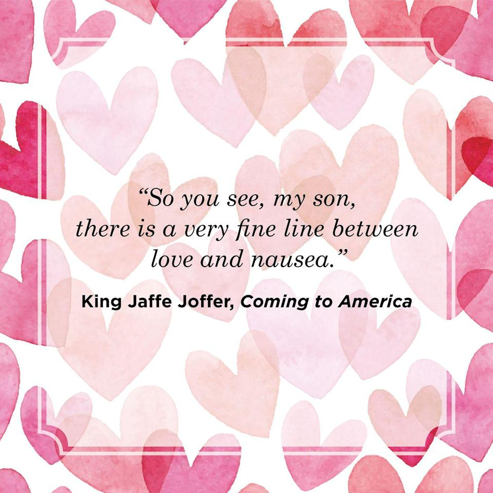 "<p>""So you see, my son, there is a very fine line between love and nausea.""</p>"