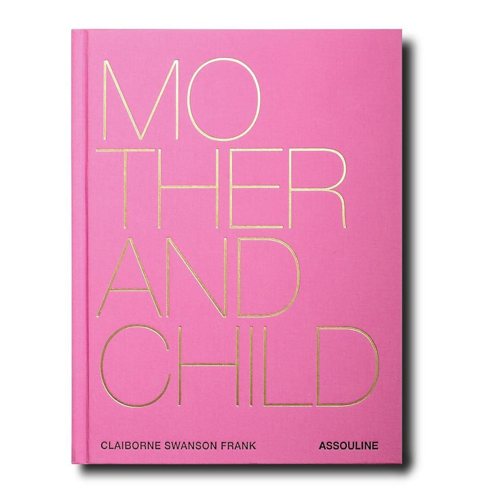 """If you're celebrating the holidays long distance, this collection of portraits between mothers and their children will be a thoughtful reminder of the special bond you share. $95, Assouline. <a href=""""https://www.assouline.com/products/mother-and-child?"""" rel=""""nofollow noopener"""" target=""""_blank"""" data-ylk=""""slk:Get it now!"""" class=""""link rapid-noclick-resp"""">Get it now!</a>"""