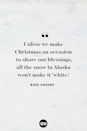 <p>Unless we make Christmas an occasion to share our blessings, all the snow in Alaska won't make it 'white.'</p>