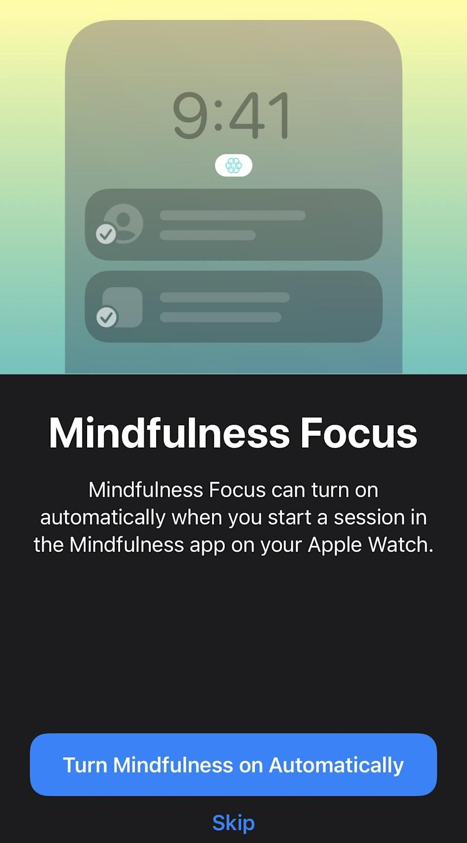 <p>One of the best features of the new focus software is how easy it is to activate and share your focus settings across various Apple devices. For example, you can program the Mindfulness focus setting to turn on automatically whenever you begin a session in the Mindfulness app on your Apple Watch. Additionally, when a focus setting is activated on one device such as your phone, you can program it to activate the same restrictions or allowances across any other device connected to your iCloud account.</p>