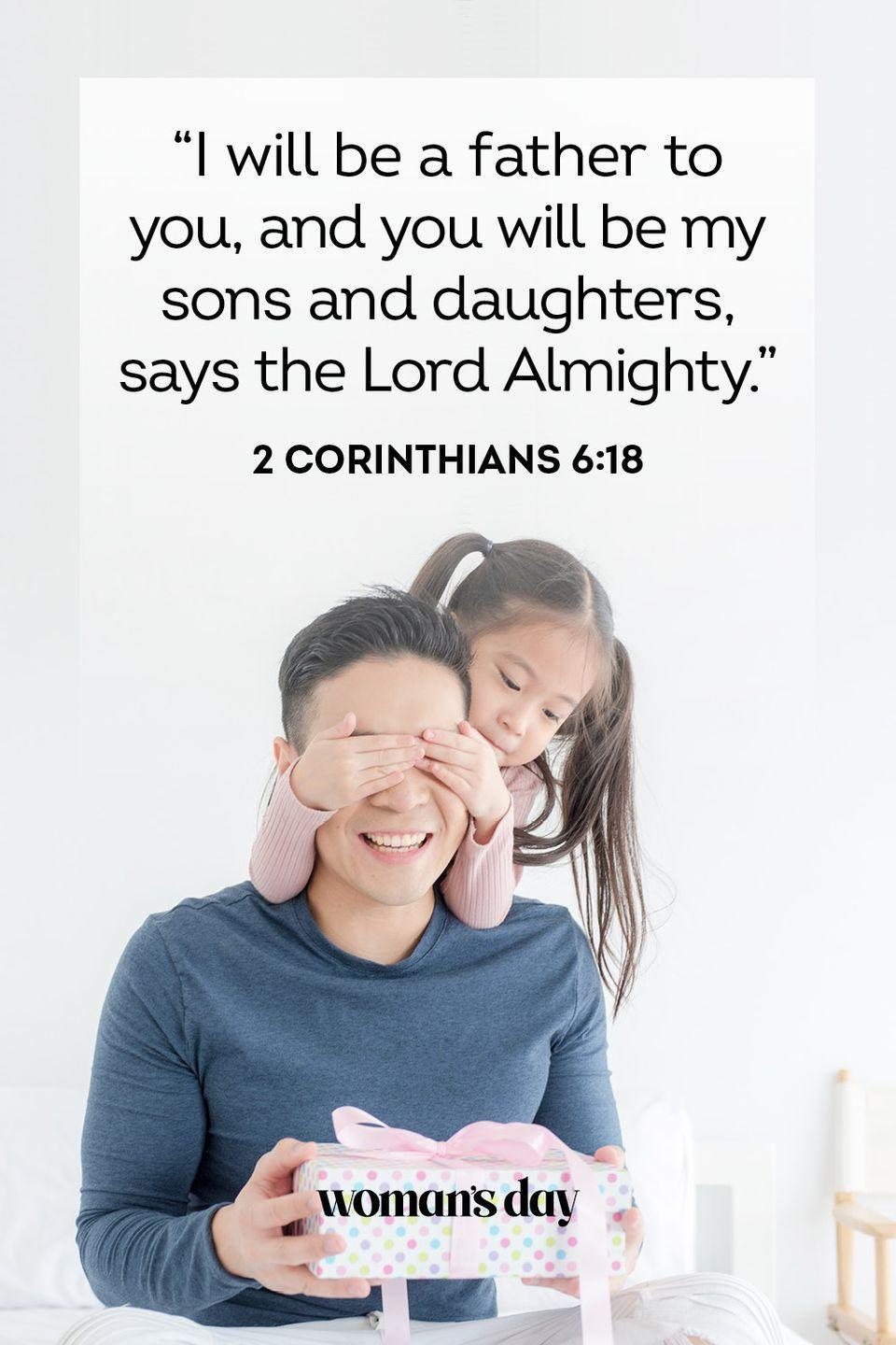 """<p>""""I will be a father to you, and you will be my sons and daughters, says the Lord Almighty.""""</p><p><strong>The Good News: </strong>Don't forget that we're all God's children, this Father's Day. The Lord is a father to everyone, including your own dad.</p>"""
