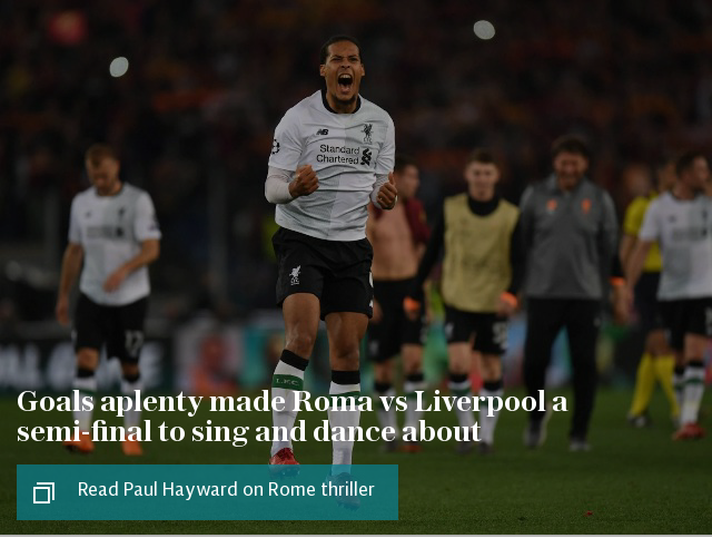 Goals aplenty made Roma vs Liverpool a semi-final to sing and dance about