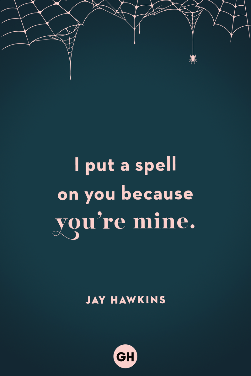 <p>I put a spell on you because you're mine.</p>