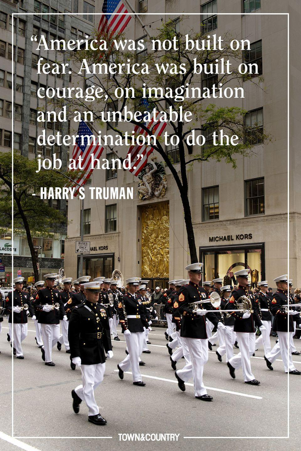 """<p>""""America was not built on fear. America was built on courage, on imagination and an unbeatable determination to do the job at hand."""" </p><p><em>— Harry S. Truman</em></p>"""