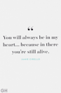 """<p>""""You will always be in my heart… because in there you're still alive.""""</p>"""