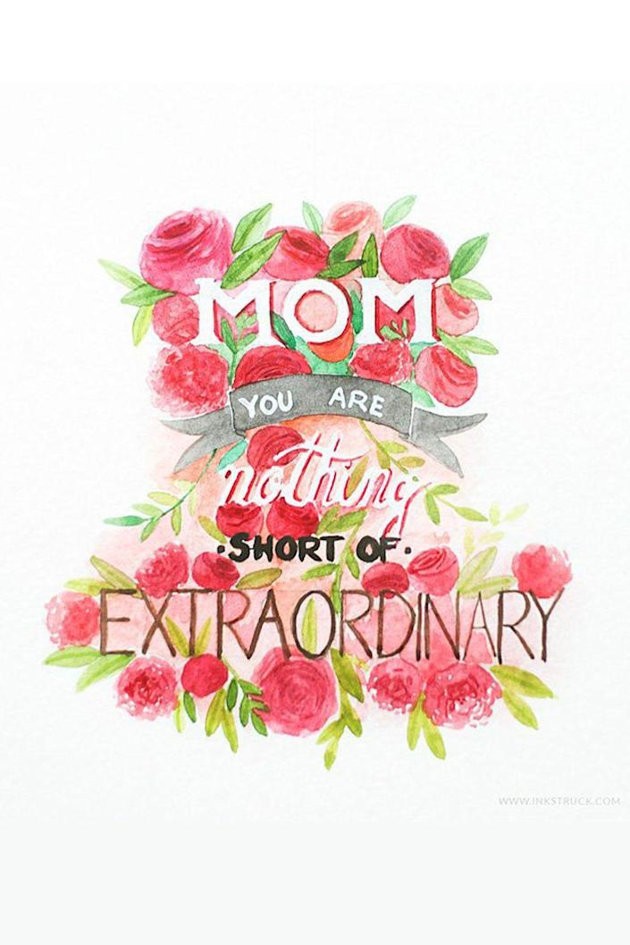 """<p>After her special day, Mom can repurpose this pretty card and display it as a print in her home.</p><p><strong>Get the printable at <a href=""""http://www.inkstruck.com/how-to-make-watercolor-typography-art/"""" rel=""""nofollow noopener"""" target=""""_blank"""" data-ylk=""""slk:Inkstruck Studio"""" class=""""link rapid-noclick-resp"""">Inkstruck Studio</a></strong><strong>.</strong></p>"""