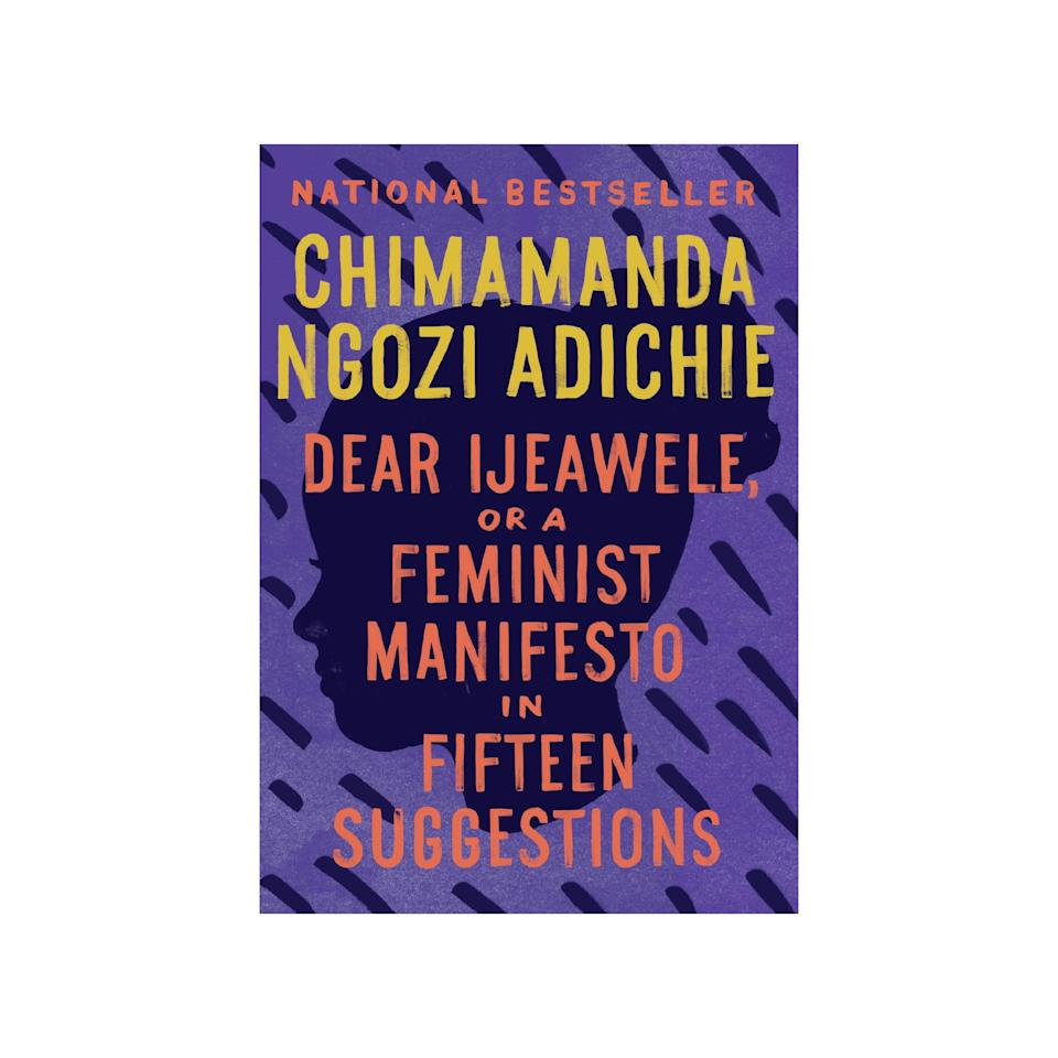 """A book they can come back to over and over again. It's a short read about raising feminist children (it was actually based off a letter Chimamanda Ngozie Adichie wrote to her friend), and <a href=""""https://amzn.to/3imYSTg"""" rel=""""nofollow noopener"""" target=""""_blank"""" data-ylk=""""slk:one reviewer"""" class=""""link rapid-noclick-resp"""">one reviewer</a> said she read it in an hour, but often refers back to it. $9, Amazon. <a href=""""https://www.amazon.com/Ijeawele-Feminist-Manifesto-Fifteen-Suggestions/dp/0525434801/ref=sr_1_7?"""" rel=""""nofollow noopener"""" target=""""_blank"""" data-ylk=""""slk:Get it now!"""" class=""""link rapid-noclick-resp"""">Get it now!</a>"""