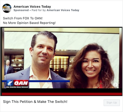 "A Facebook ad from the ""American Voices Today"" page that says ""Switch From FOX To OAN! No More Opinion Based Reporting! Sign This Petition & Make the Switch!"" with a picture of Donald Trump Jr. and Chanel Rion"