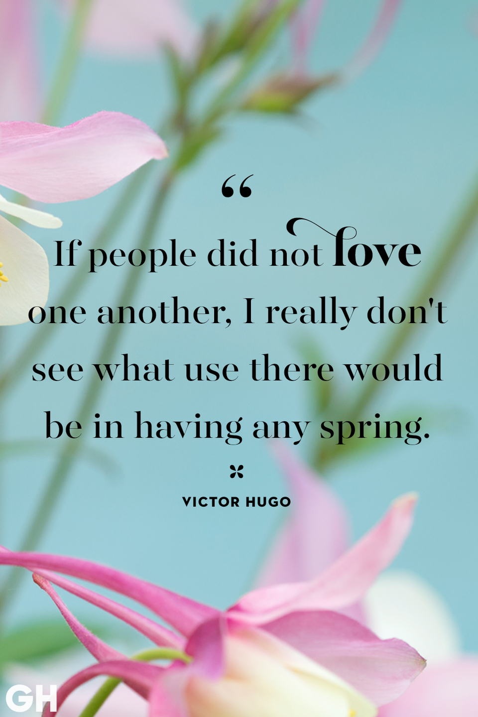 <p>If people did not love one another, I really don't see what use there would be in having any spring.</p>