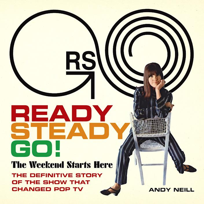 """Andy Neil, """"Ready Steady Go! The Weekend Starts Here: The Definitive Story of the Show That Changed Pop TV"""""""